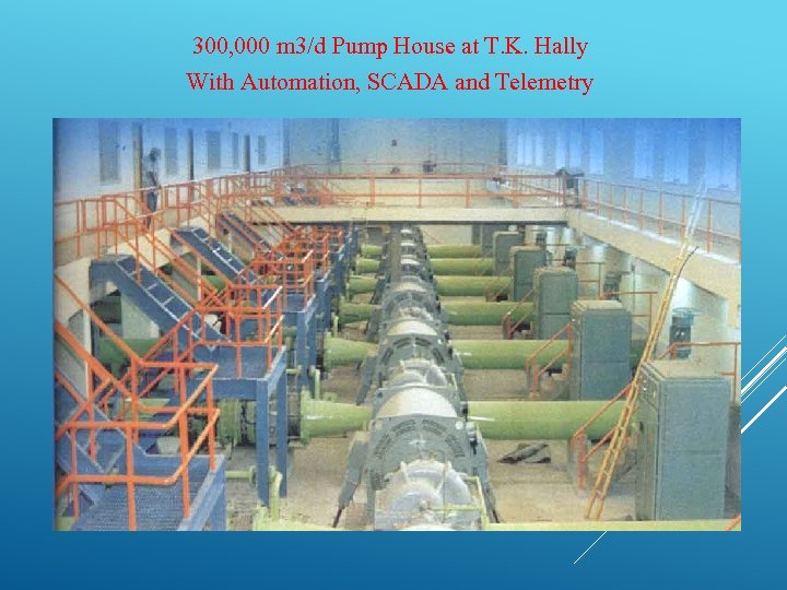 300, 000 m 3/d Pump House at T. K. Hally With Automation, SCADA and