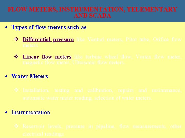 FLOW METERS, INSTRUMENTATION, TELEMENTARY AND SCADA • Types of flow meters such as v