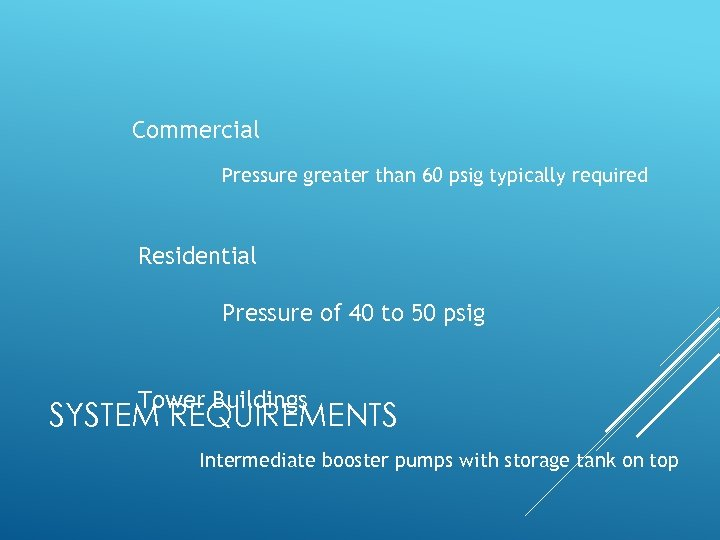 Commercial Pressure greater than 60 psig typically required Residential Pressure of 40 to 50