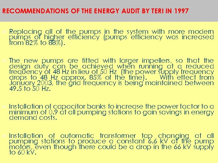 RECOMMENDATIONS OF THE ENERGY AUDIT BY TERI IN 1997 a Replacing all of the
