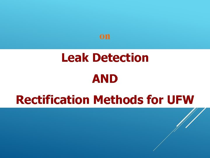 on Leak Detection AND Rectification Methods for UFW