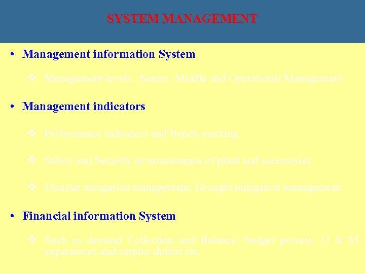 SYSTEM MANAGEMENT • Management information System v Management levels : Senior, Middle and Operational