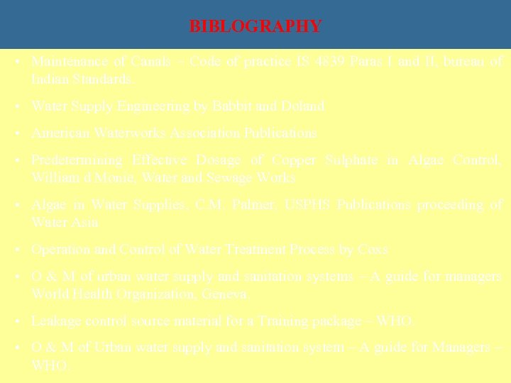 BIBLOGRAPHY • Maintenance of Canals – Code of practice IS 4839 Paras I and