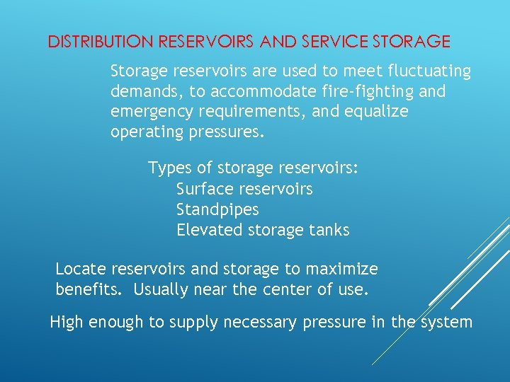 DISTRIBUTION RESERVOIRS AND SERVICE STORAGE Storage reservoirs are used to meet fluctuating demands, to