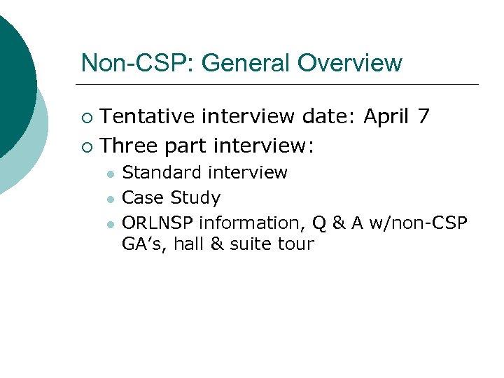 Non-CSP: General Overview Tentative interview date: April 7 ¡ Three part interview: ¡ l