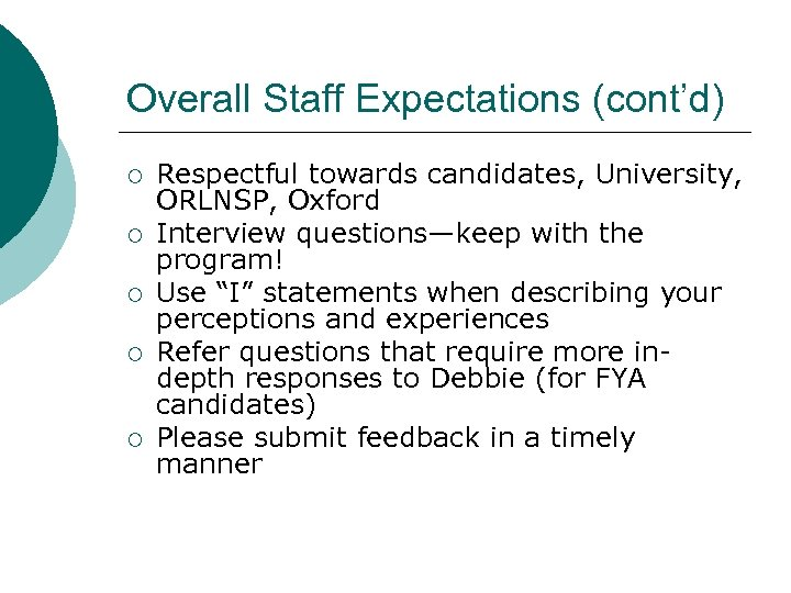 Overall Staff Expectations (cont'd) ¡ ¡ ¡ Respectful towards candidates, University, ORLNSP, Oxford Interview