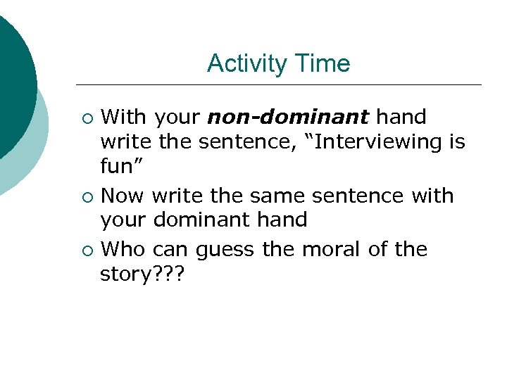"""Activity Time With your non-dominant hand write the sentence, """"Interviewing is fun"""" ¡ Now"""