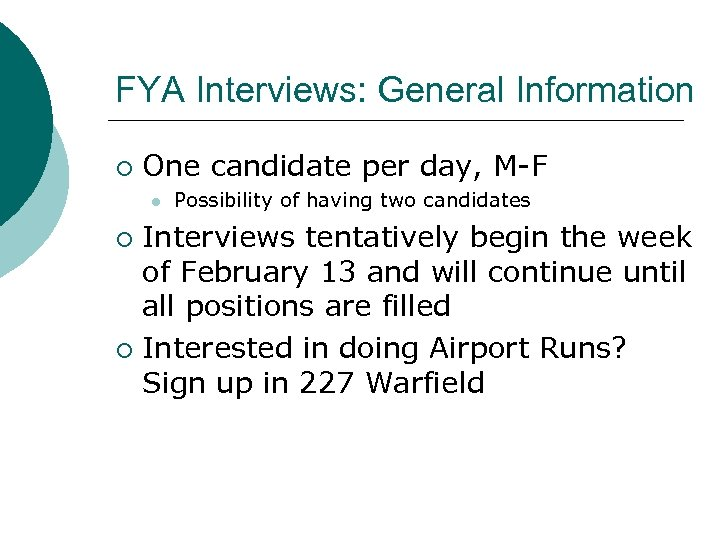 FYA Interviews: General Information ¡ One candidate per day, M-F l Possibility of having