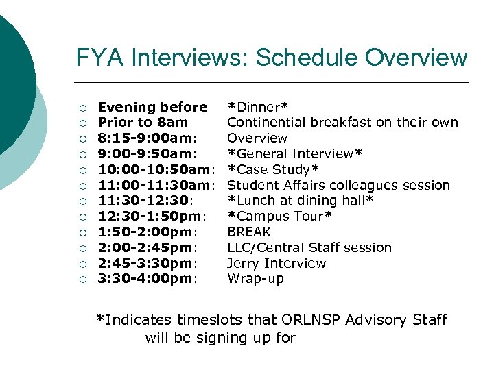 FYA Interviews: Schedule Overview ¡ ¡ ¡ Evening before Prior to 8 am 8: