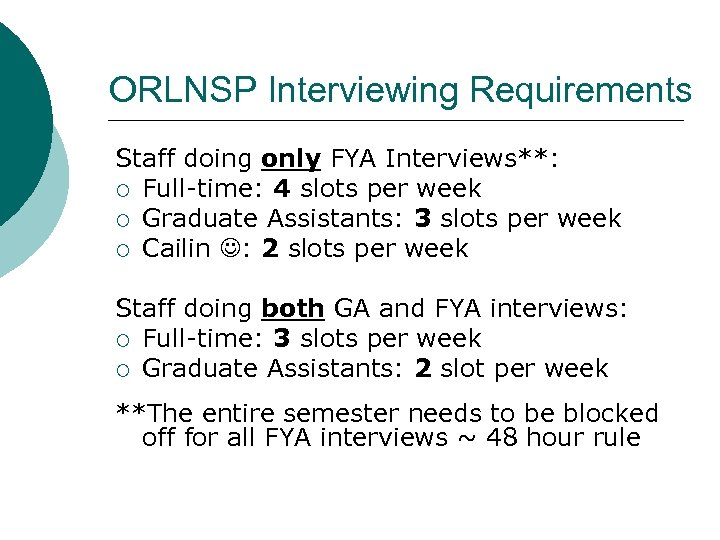 ORLNSP Interviewing Requirements Staff doing only FYA Interviews**: ¡ Full-time: 4 slots per week