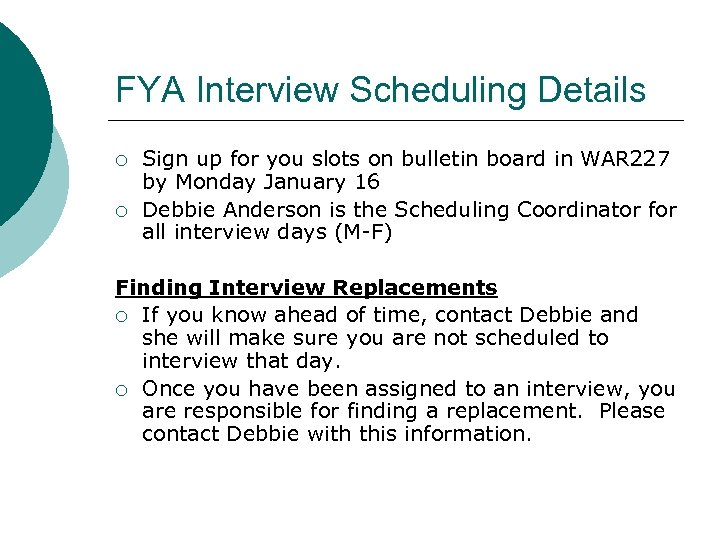 FYA Interview Scheduling Details ¡ ¡ Sign up for you slots on bulletin board