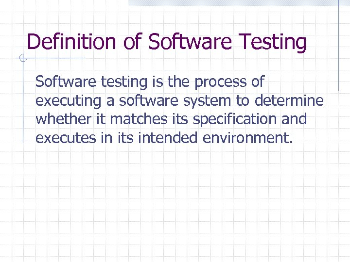 Definition of Software Testing Software testing is the process of executing a software system