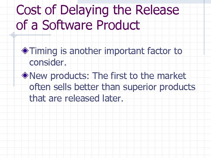 Cost of Delaying the Release of a Software Product Timing is another important factor