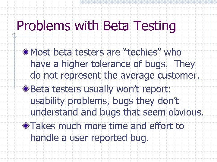 """Problems with Beta Testing Most beta testers are """"techies"""" who have a higher tolerance"""