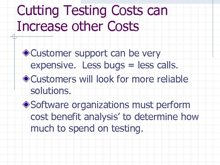 Cutting Testing Costs can Increase other Costs Customer support can be very expensive. Less