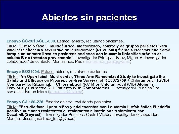 Abiertos sin pacientes Ensayo CC-5013 -CLL-008. Estado: abierto, reclutando pacientes. Titulo: