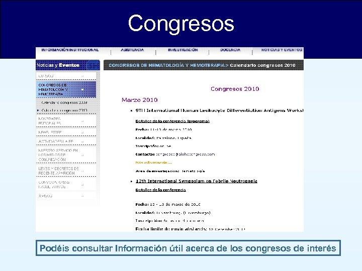 Congresos Podéis consultar Información útil acerca de los congresos de interés
