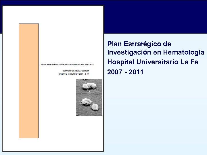 Plan Estratégico de Investigación en Hematología Hospital Universitario La Fe 2007 - 2011