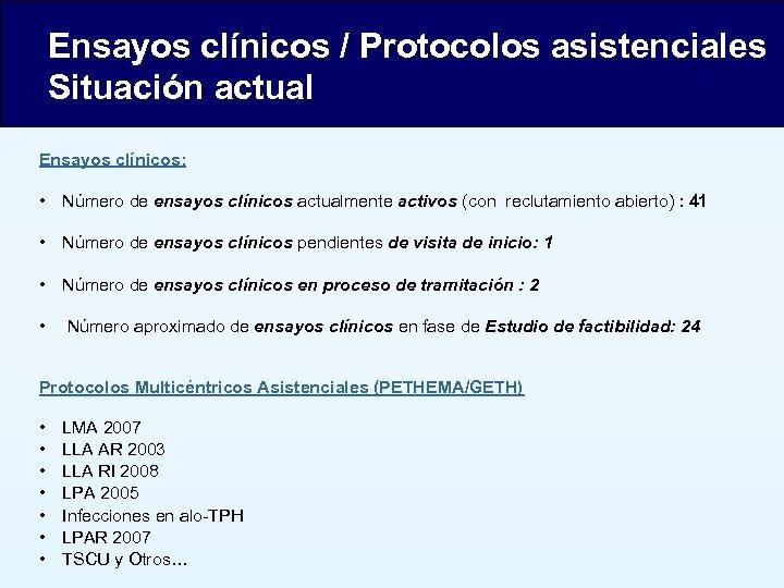 Ensayos clínicos / Protocolos asistenciales Situación actual Ensayos clínicos: • Número de ensayos clínicos