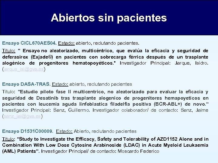 Abiertos sin pacientes Ensayo CICL 670 AES 04. Estado: abierto, reclutando pacientes. Titulo: