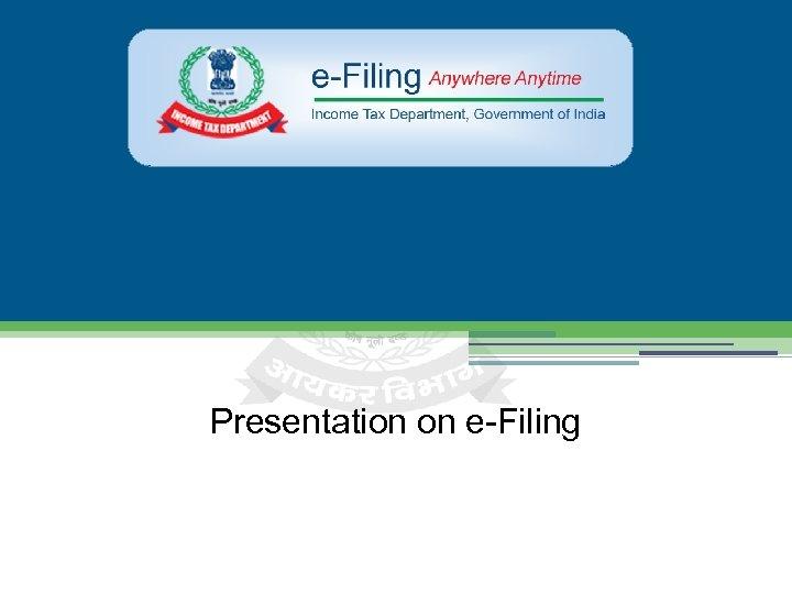 Presentation on e-Filing
