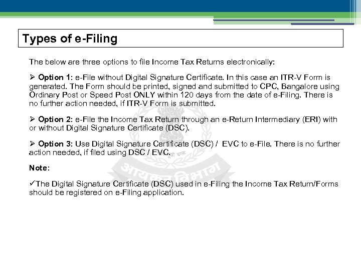 Types of e-Filing The below are three options to file Income Tax Returns electronically: