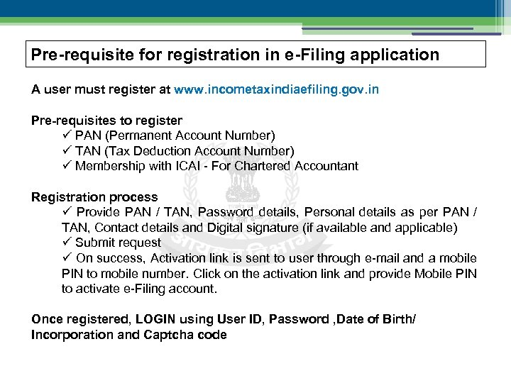 Pre-requisite for registration in e-Filing application A user must register at www. incometaxindiaefiling. gov.
