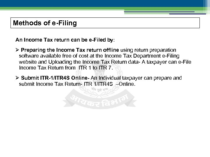 Methods of e-Filing An Income Tax return can be e-Filed by: Preparing the Income