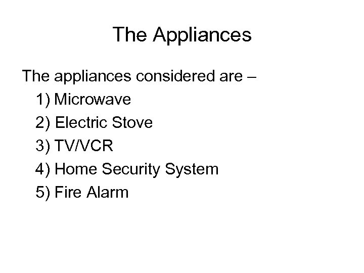 The Appliances The appliances considered are – 1) Microwave 2) Electric Stove 3) TV/VCR