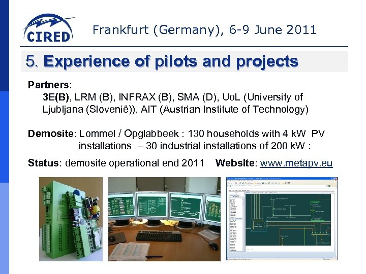 Frankfurt (Germany), 6 -9 June 2011 5. Experience of pilots and projects Partners: 3