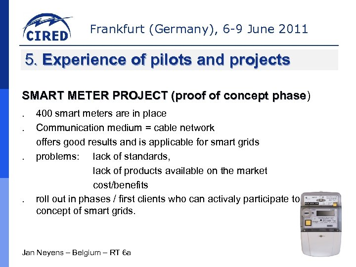 Frankfurt (Germany), 6 -9 June 2011 5. Experience of pilots and projects SMART METER