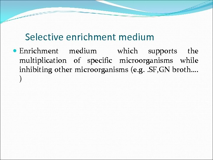 Selective enrichment medium Enrichment medium which supports the multiplication of specific microorganisms while inhibiting