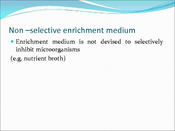 Non –selective enrichment medium Enrichment medium is not devised to selectively inhibit microorganisms (e.