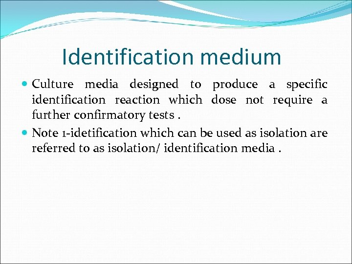 Identification medium Culture media designed to produce a specific identification reaction which dose not
