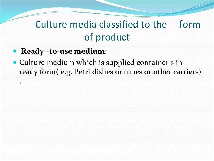 Culture media classified to the of product form Ready –to-use medium: Culture medium which