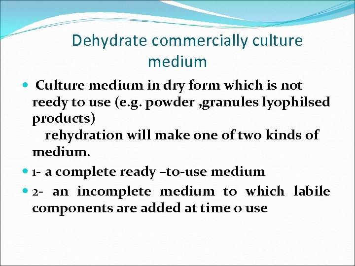 Dehydrate commercially culture medium Culture medium in dry form which is not reedy to