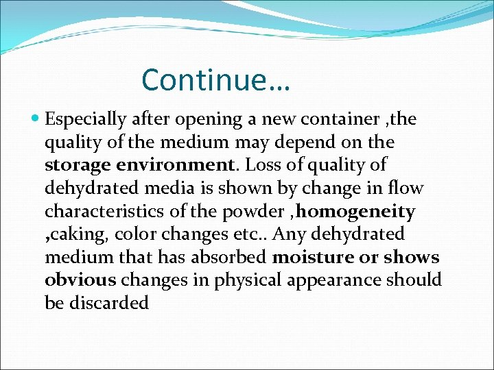 Continue… Especially after opening a new container , the quality of the medium may