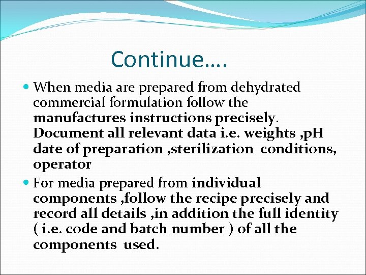 Continue…. When media are prepared from dehydrated commercial formulation follow the manufactures instructions precisely.