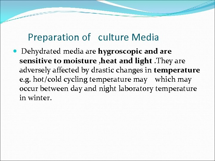 Preparation of culture Media Dehydrated media are hygroscopic and are sensitive to moisture ,
