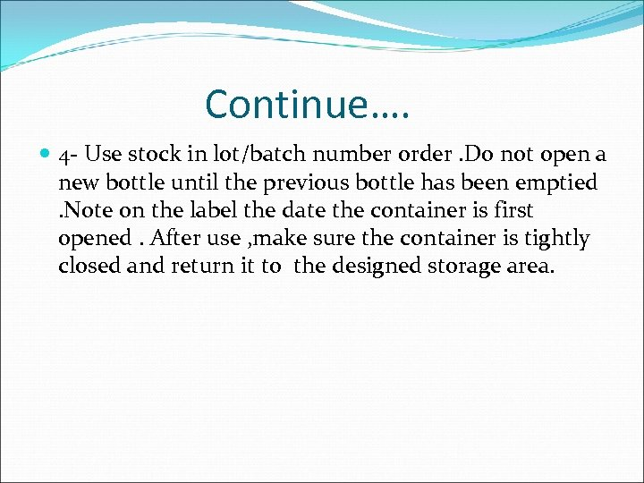 Continue…. 4 - Use stock in lot/batch number order. Do not open a new