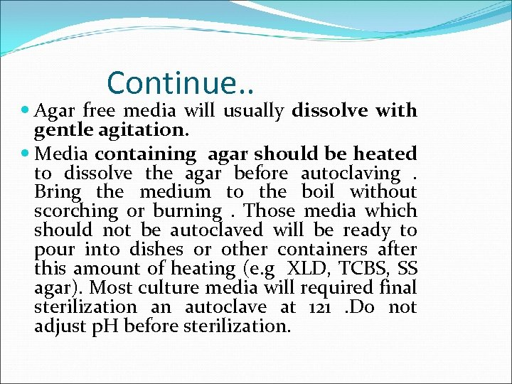Continue. . Agar free media will usually dissolve with gentle agitation. Media containing agar