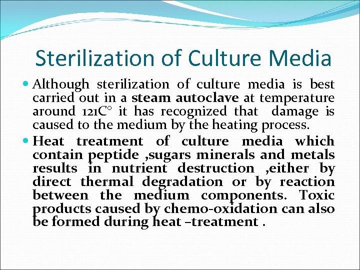Sterilization of Culture Media Although sterilization of culture media is best carried out in
