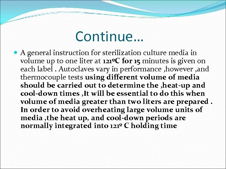 Continue… A general instruction for sterilization culture media in volume up to one liter