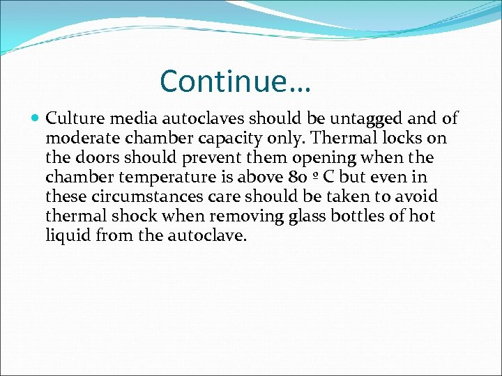 Continue… Culture media autoclaves should be untagged and of moderate chamber capacity only. Thermal