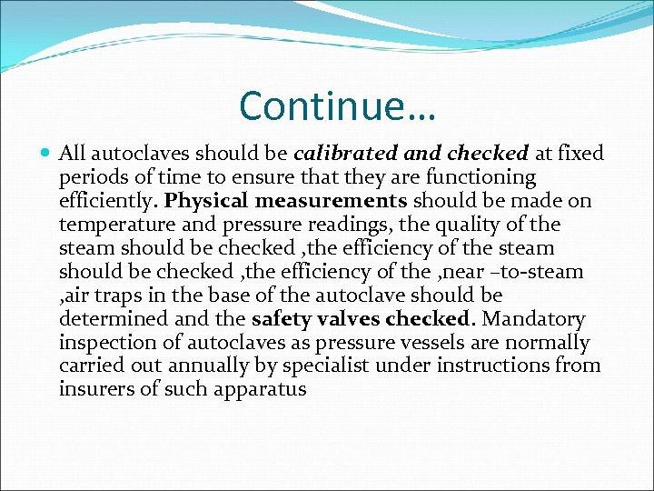 Continue… All autoclaves should be calibrated and checked at fixed periods of time to