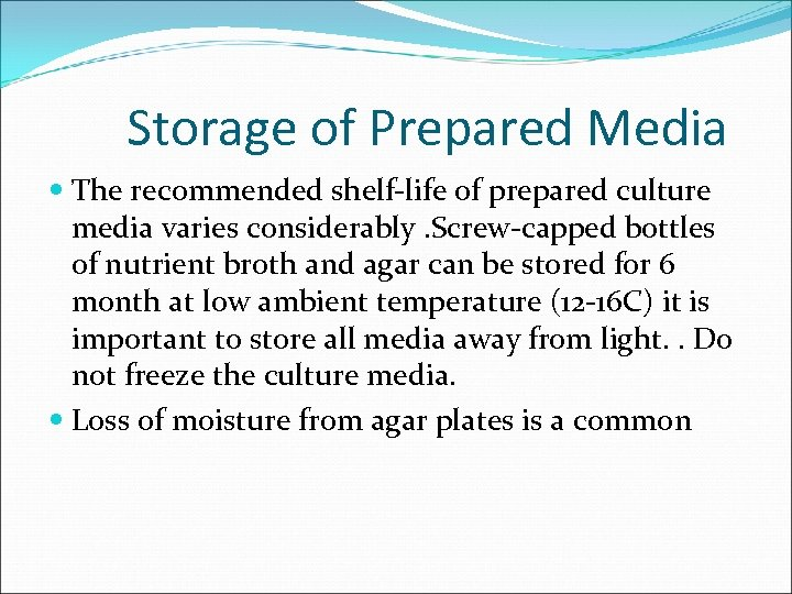 Storage of Prepared Media The recommended shelf-life of prepared culture media varies considerably. Screw-capped