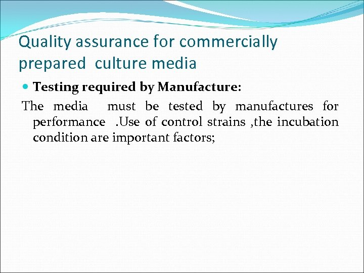 Quality assurance for commercially prepared culture media Testing required by Manufacture: The media must