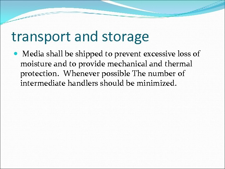 transport and storage Media shall be shipped to prevent excessive loss of moisture and