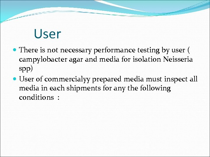 User There is not necessary performance testing by user ( campylobacter agar and media