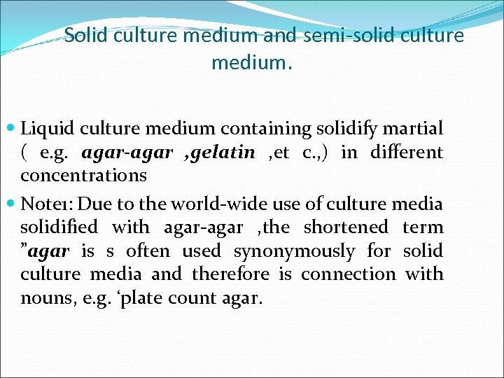 Solid culture medium and semi-solid culture medium. Liquid culture medium containing solidify martial (